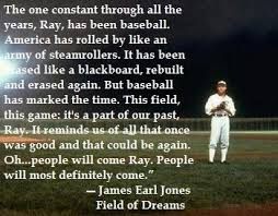 Quotes From Field Of Dreams Best of The One Constant Through All The Years Ray Has Been Baseball