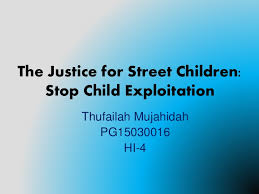 the justice for street children stop child exploitation powerpoint