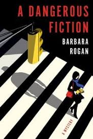 A Dangerous Fiction by Barbara Rogan, a Mysterious Review.