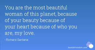Most Beautiful Woman Quotes Best of You Are The Most Beautiful Woman Of This Planet Because Of Your