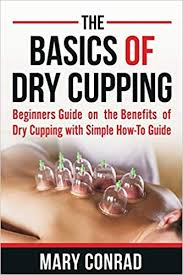 The Basics Of Dry Cupping Beginners Guide On The Benefits