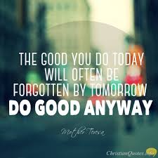 Do Good Quotes Delectable Mother Teresa Quote Three Reasons To Continue Doing Good Even If