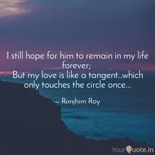 Quotes For Him Awesome I still hope for him to r Quotes Writings by Rimjhim Roy