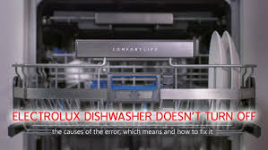 the electrolux dishwasher doesn t turn off