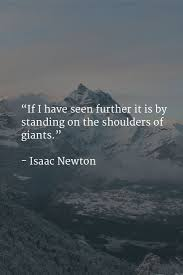 17 best ideas about isaac newton newton quotes if i have seen further it is by standing on the shoulders of giants newton inspirationalinspirational