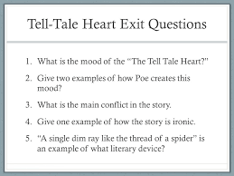 tell tale heart ppt video online 8 tell tale heart exit questions what is the mood of the ldquothe tell tale heart rdquo give two examples of how poe creates this mood what is the main conflict in