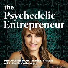 The Psychedelic Entrepreneur - Medicine for These Times with Beth Weinstein