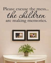 Making Memories Quotes Extraordinary Please Excuse The Messthe Children Are Making Memories Vinyl