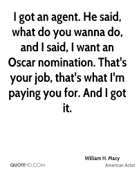 How To Do A Quote For A Job William H Macy Quotes Quotehd
