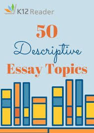 best essay topics ideas college essay topics  50 descriptive essay topics