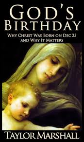 Why Born Christ December By It Taylor Marshall 25 God's And R Was Birthday On Matters