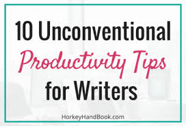 "unconventional productivity tips for writers horkey handbook ""if you want to be productive get up early and work before everyone else in the house is up "" ""set a timer for 20 minute work sessions"