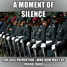 A Moment of Silence for Loss Prevention - who now must be friend ... via Relatably.com