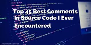 Top 45 Best Comments In Source Code I Ever Encountered