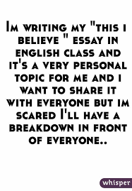im writing my this i believe essay in english class and it s a  im writing my this i believe essay in english class and it s a very