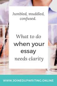 what to do when your essay needs clarity joinedupwriting online