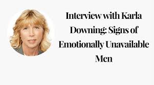 Emotionally Unavailable Men Pattern Fascinating Interview With Karla Downing Signs Of Emotionally Unavailable Men