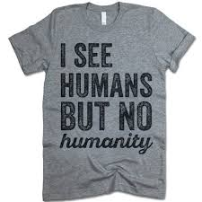 I See Humans But No Humanity T Shirt In 2019 Animals