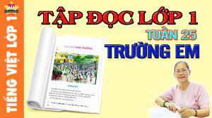 Tiếng Việt Lớp 1 - Tập Đọc Lớp 1, Tập đọc bài Trường em - YouTube