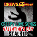 Drew's Famous Creepy Love Songs: Valentine's Day Stalker