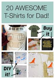 Gift Ideas for Dad - 20 Awesome Father's Day Gifts T-Shirts you can DIY