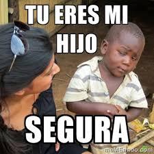 tu eres mi hijo segura - Skeptical 3rd World Kid | Meme Generator via Relatably.com