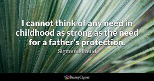 Freud Quotes Impressive I Cannot Think Of Any Need In Childhood As Strong As The Need For A