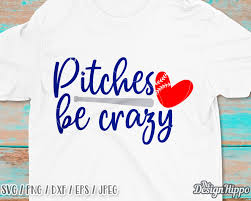 Pitches Be Crazy Svg Funny Baseball Svg Baseball Mom Svg Baseball Quotes Svg Baseball Heart Svg Mama Dad Cricut Cut Files Dxf Png