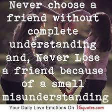 Never Choose A Friend Without Complete Understanding And Never Lose Custom Misunderstanding Friends Quotes