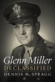 Glenn Miller Declassified: Spragg, Dennis M.: 9781612348957: Amazon.com:  Books