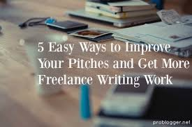 easy ways to improve your pitches and get more lance writing  5 easy ways to improve your pitches and get more lance writing work we