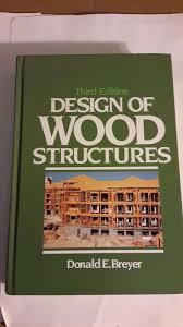 Design Of Wood Structures By Breyer Design Of Wood Structures By Donald E Breyer 1993 Hardcover