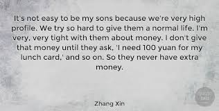 Zhang Xin It's Not Easy To Be My Sons Because We're Very High Interesting My Life Is Not Easy Quotes