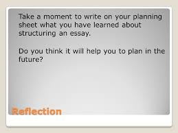 being an essay ppt take a moment to write on your planning sheet what you have learned about structuring an