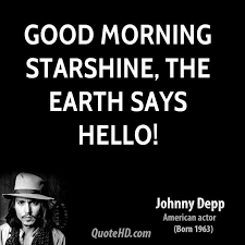 Good Morning Starshine The Earth Says Hello Quote Best Of Johnny Depp Quotes QuoteHD