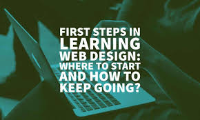 Learning Web Design Learning Web Design Where To Start And How To Keep Going
