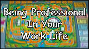 how to play real life being professional in your work life how to play real life being professional in your work life