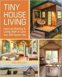 Small Picture Tiny House Living Ideas for Building and Living Well in Less than