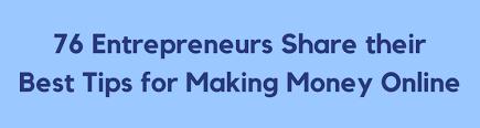 75 Entrepreneurs Share Their Best Tips For Making Money Online