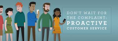 Great Customer Service Means Dont Wait For The Complaint Proactive Customer Service