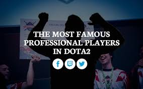 the most famous dota2 pro players testimonials and influencers in