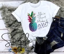 Sweet T Designs Life Is Short Make It Sweet T Shirt Lyrics Pineapple