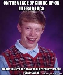 on the verge of giving up on life bad luck brian turns to the ... via Relatably.com