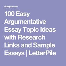 the best sample essay ideas essay examples 100 easy argumentative essay topic ideas research links and sample essays letterpile