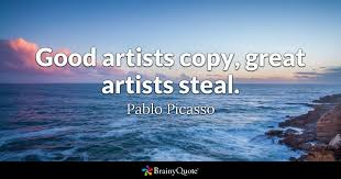 Pablo Picasso Quotes Inspiration Good Artists Copy Great Artists Steal Pablo Picasso BrainyQuote