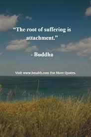 The Root Of Suffering Is Attachment Buddha Dalai Lama Buddha