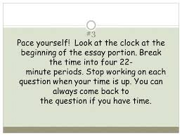 how to write essays don t don t waste time on background   3 pace yourself look at the clock at the beginning of the essay portion