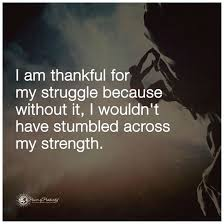 I Am Thankful Quotes Stunning I Am Thankful For My Struggle Because Without It I Wouldn't Have