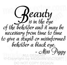 Beauty Is In The Eye Of The Beholder Quote Best Of Beauti Is In The Eye Of The Beholder And It May Be Necessary