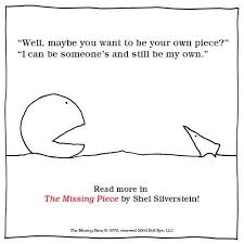 The Missing Piece Shel Silverstein The Missing Piece Shel Silverstein Is My Soul Mate Quotes